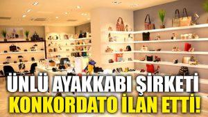 Ünlü ayakkabı şirketi konkordato ilan etti!