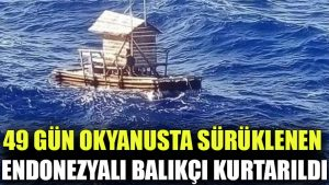 49 gün okyanusta sürüklenen Endonezyalı balıkçı kurtarıldı