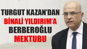 Turgut Kazan'dan Binali Yıldırım'a Berberoğlu mektubu