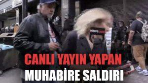 Canlı yayın yapan muhabire saldırı