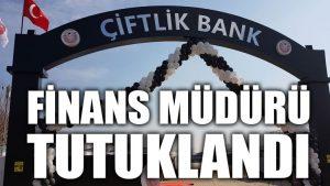 Çiftlikbank'ın finans müdürü tutuklandı