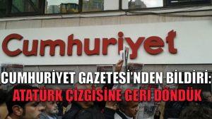 Cumhuriyet Gazetesi'nden bildiri: Atatürk çizgisine geri döndük