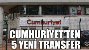 Cumhuriyet'ten 5 yeni transfer