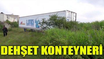 Dehşet konteyneri… 157 ceset...