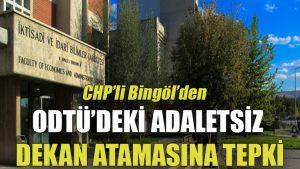 CHP'li Bingöl'den ODTÜ'deki adaletsiz dekan atamasına tepki