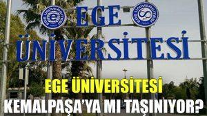 Ege Üniversitesi Kemalpaşa'ya mı taşınıyor?