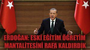 Erdoğan: Eski eğitim öğretim mantalitesini rafa kaldırdık