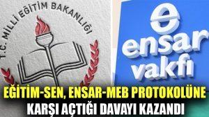 Eğitim-Sen, Ensar ile MEB arasındaki protokole karşı açtığı davayı kazandı