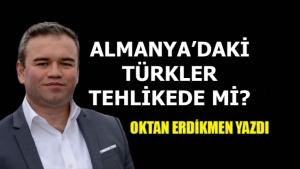 Almanya'daki Türkler, tehlikede mi?