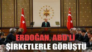 Erdoğan, ABD'li şirketlerle görüştü