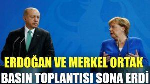 Erdoğan ve Merkel ortak basın toplantısı sona erdi