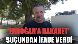 Levent Üzümcü 'Erdoğan'a hakaret' suçundan ifade verdi