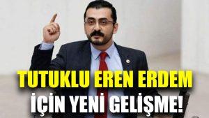 Tutuklu Eren Erdem için yeni gelişme!