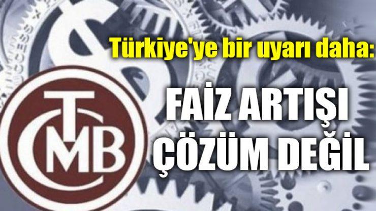 Türkiye'ye bir uyarı daha: Faiz artışı çözüm değil