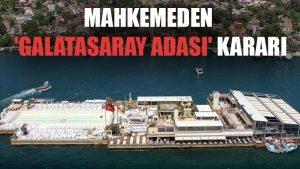 Mahkemeden 'Galatasaray Adası' kararı