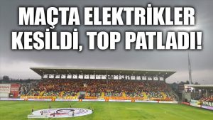 Maçta elektrikler kesildi, top patladı!