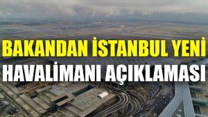 Bakandan İstanbul Yeni Havalimanı açıklaması