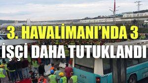 3. Havalimanı'nda 3 işçi daha tutuklandı