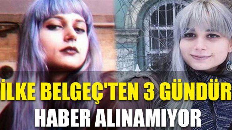 Kadıköy'de kaybolduğu düşünülen İlke Belgeç'ten 3 gündür haber alınamıyor