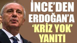 Muharrem İnce'den Erdoğan'a 'Kriz yok' yanıtı