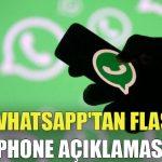 WhatsApp'tan flaş iPhone açıklaması!