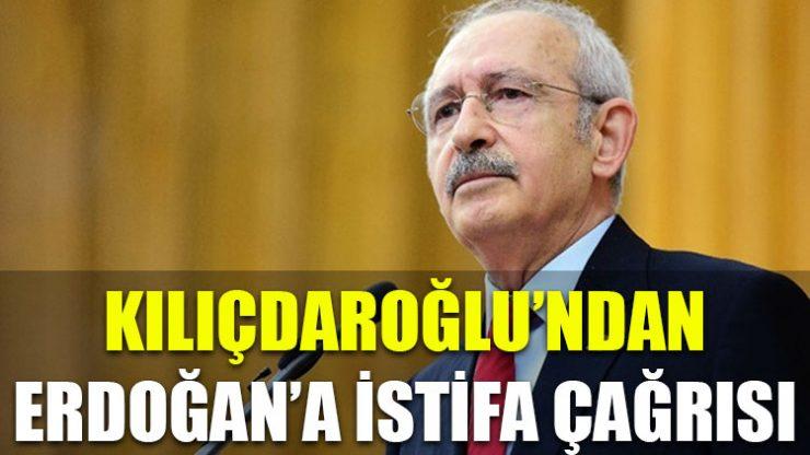 Kılıçdaroğlu'ndan Erdoğan'a istifa çağrısı!
