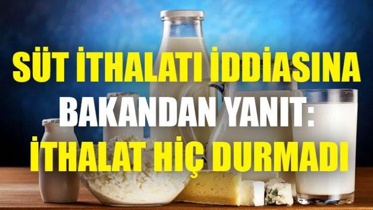 Süt ithalatı iddiasına bakandan yanıt: İthalat hiç durmadı