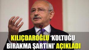 Kılıçdaroğlu 'koltuğu bırakma şartını' açıkladı
