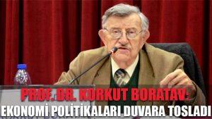 Prof. Dr. Boratav: Ekonomi politikaları duvara tosladı