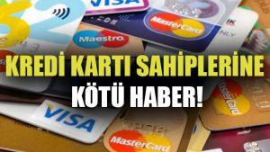 Kredi kartı sahiplerine kötü haber!