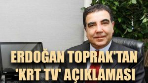 CHP'li Erdoğan Toprak'tan 'KRT TV' açıklaması