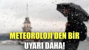 Meteoroloji'den bir uyarı daha!