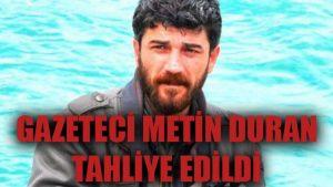Gazeteci Metin Duran tahliye edildi!