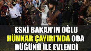 Eski bakanın oğlu Hünkar Çayırı'nda oba düğünü ile evlendi