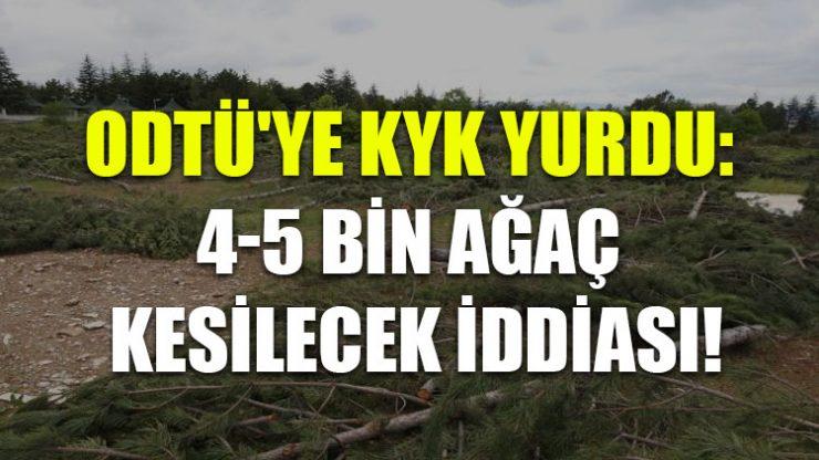 ODTÜ'ye KYK yurdu: 4-5 bin ağaç kesilecek iddiası!