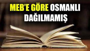 MEB'e göre Osmanlı dağılmamış
