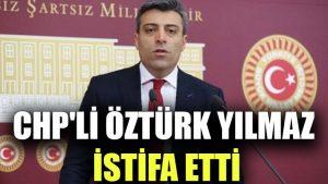 CHP'li Öztürk Yılmaz istifa etti