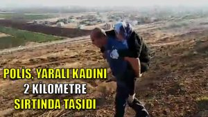 Yaralı Suriyeli kadını sırtında taşıyan polis: Görevimizi yaptık