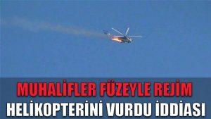 Muhalifler füzeyle rejim helikopterini vurdu iddiası
