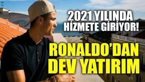 Ronaldo'dan dev yatırım! 2021'de hizmete giriyor