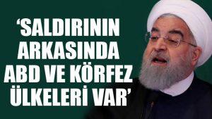Ruhani: Saldırının arkasında ABD ve körfez ülkeleri var