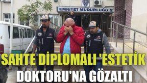 Sahte diplomalı 'estetik doktoru'na gözaltı