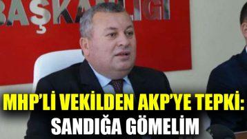 MHP'li Vekilden AKP'ye tepki: Sandığa gömelim