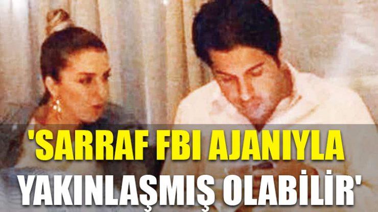 'Sarraf FBI ajanıyla yakınlaşmış olabilir'