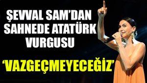 Şevval Sam'dan sahneden Atatürk vurgusu
