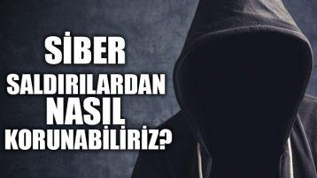 Siber saldırılardan nasıl korunabiliriz?
