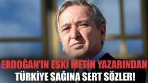 Tayyip Erdoğan'ın eski metin yazarından Türkiye sağına sert sözler!