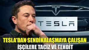 Tesla'dan sendikalaşmaya çalışan işçilere taciz ve tehdit