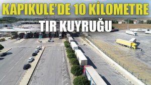Kapıkule'de 10 kilometre TIR kuyruğu