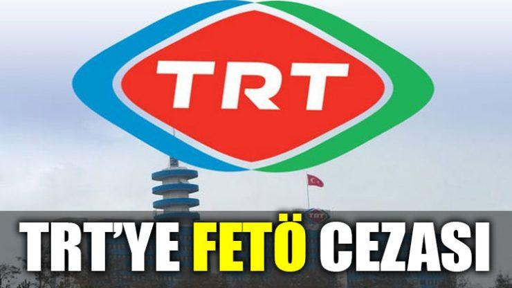 TRT'ye 'FETÖ' cezası